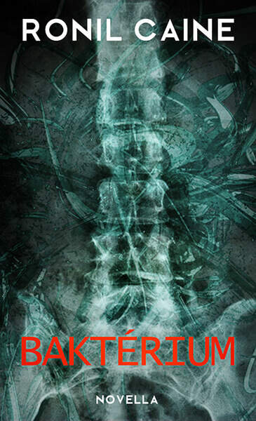 Ronil Caine - Baktérium (scifi horror novella)
