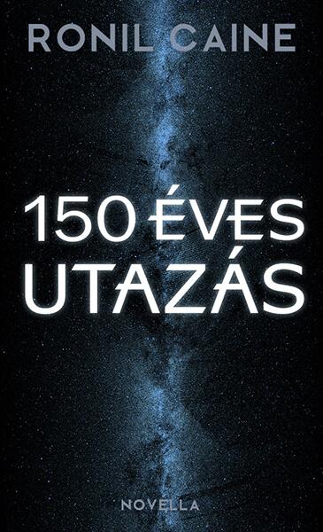 Ronil Caine - 150 eves utazas - scifi novella